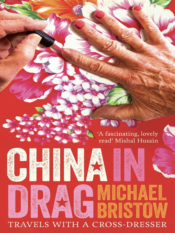 Book on cross-dressing Chinese teacher called China In Drag by Michael Bristow.